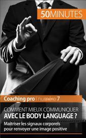 Comment mieux communiquer avec le body language ?: Maîtriser les signaux corporels pour renvoyer une image positive