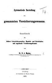 Systematische Darstellung desgesammten Versicherungswesens. Handbuch für höhere Unterrichtsanstalten, etc. [With a preface by A. Wiegand.]