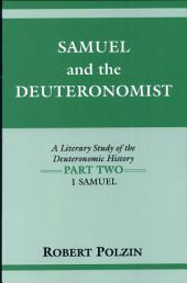 Samuel and the Deuteronomist: A Literary Study of the Deuteronomic History Part Two: 1 Samuel