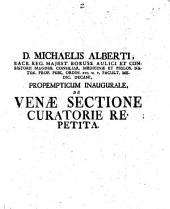 D. Michaelis Alberti ... ¬Propempticum ¬inaugurale de venae sectione curatorie repetita