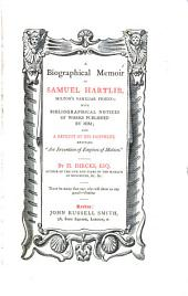 """A Biographical Memoir of Samuel Hartlib, Milton's Familiar Friend: With Bibliographical Notices of Works Published by Him; and a Reprint of His Pamphlet, Entitled """"An Invention of Engines of Motion."""""""