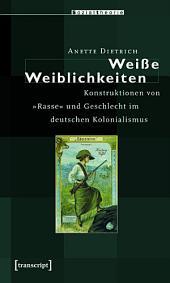 Weiße Weiblichkeiten: Konstruktionen von »Rasse« und Geschlecht im deutschen Kolonialismus