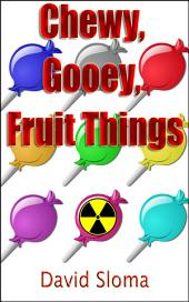Chewy, Gooey, Fruit Things (an original screenplay)