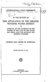 In the Matter of the Application of the Greater Winnipeg Water District for Approval of the Diversion of the Waters of the Lake of the Woods and Shoal Lake for Sanitary and Domestic Purposes: Opinion and Order of Approval. Dated January 14, 1914