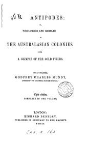 Our Antipodes: Or, Residence and Rambles in the Australasian Colonies, with a Glimpse of the Gold Fields