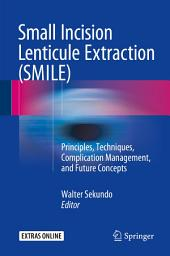 Small Incision Lenticule Extraction (SMILE): Principles, Techniques, Complication Management, and Future Concepts