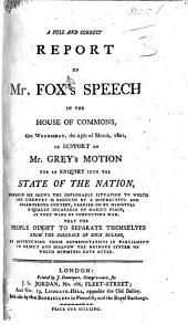 A full and correct report of Mr. Fox's speech in the House of Commons ... the 25th of March, 1801, in support of Mr. Gray's motion for an enquiry into the state of the nation