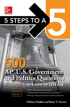 5 Steps to a 5  500 AP U S  Government and Politics Questions to Know by Test Day  Second Edition PDF
