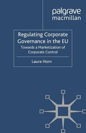 Regulating Corporate Governance in the EU: Towards a Marketization of Corporate Control