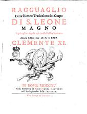 Ragguaglio della solenne traslazione del corpo di s. Leone Magno seguita gli 11. aprile 1715. nella Basilica Vaticana. Alla santità di n. s. papa Clemente 11. [Lodovico Sergardi]