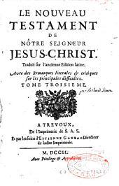 Le Nouveau Testament de nôtre Seigneur Jesus-Christ: traduit sur l'ancienne édition latine. Avec des remarques literales et critiques sur les principales difficultez