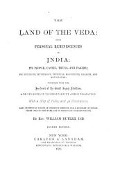 The Land of the Veda: Being Personal Reminiscences of India; Its People, Castes, Thugs, and Fakirs ; Its Religions, Mythology, Principal Monuments, Palaces, and Mausoleums: Together with the Incidents of the Great Sepoy Rebellion, and Its Results to Christianity and Civilization ; Also, Statistical Tables of Christian Missions, and a Glossary of Indian Terms Used in this Work and in Missionary Correspondence