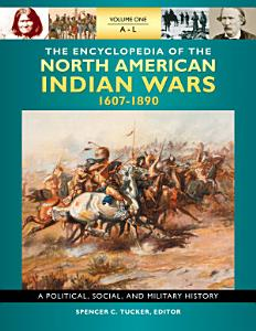 The Encyclopedia of North American Indian Wars  1607   1890 PDF