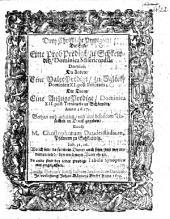 Drey Christliche Predigten: eine Probpredigt, eine Valetpredigt, eine Anzugspredigt ...