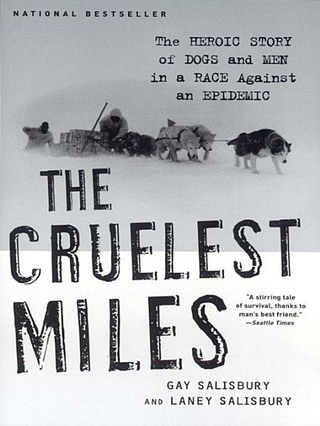 Download The Cruelest Miles  The Heroic Story of Dogs and Men in a Race Against an Epidemic Book