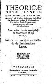 Theoricae novae planetarum ¬Georgii ¬Purbachii: inserta item methodica tractatio de illuminatione lunae