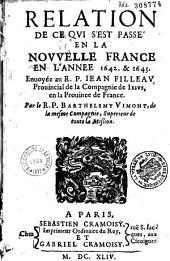 Relation de ce qui s'est passé en la Nouvelle France en l'annee 1642. et 1643. Enuoyée au R. P. Iean Filleau Prouincial de la Compagnie de Iesus, en la Prouince de France. Par le R. P. Barthelemy Vimont...