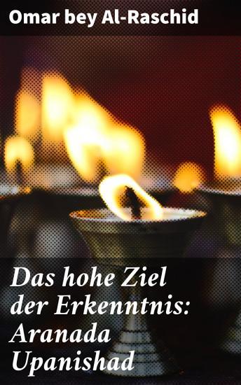 Das hohe Ziel der Erkenntnis  Aranada Upanishad PDF