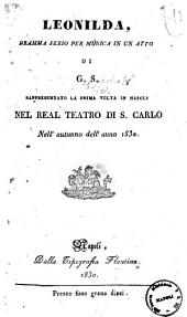 Leonilda, dramma serio per musica in un atto di G. S. rappresentato per la prima volta in Napoli nel Real Teatro S. Carlo nell'autunno dell'anno 1830 [la musica è del sig. Michele Salvoni]