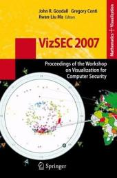 VizSEC 2007: Proceedings of the Workshop on Visualization for Computer Security