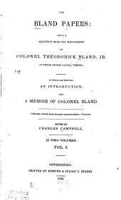 "THE BLAND PAPERS"" BEING A SELECTION FROM MANUSCRIPTS OF COLONEL THEODORICK BLAND JR. OF PRINCE GEORGE COUNTY, VIRGINIA"