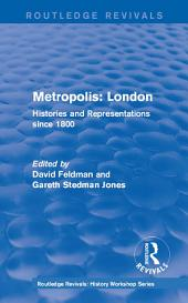 Routledge Revivals: Metropolis London (1989): Histories and Representations since 1800