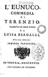 L'Eunuco, commedia di Terenzio; tradotta in verso sciolto da Luisa Bergalli, fra gli arcadi Irminda Partenide