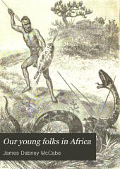 Our Young Folks in Africa: The Adventures of a Party of Young Americans in Algeria and in South Central Africa