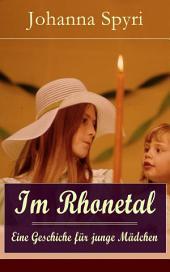 Im Rhonetal - Eine Geschiche für junge Mädchen (Vollständige Ausgabe): Klassiker der Kinder- und Jugendliteratur (Ein Roman des Autors von Heidi und Rosenresli)