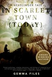 In Scarlet Town (Today): A Hexslinger Short Story