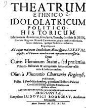 Vincentii Chartarii Theatrum ethnico-idololatricum politico-historicum ...