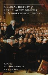 A Global History of Anti-Slavery Politics in the Nineteenth Century