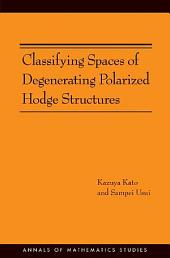 Classifying Spaces of Degenerating Polarized Hodge Structures. (AM-169)