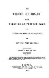 The riches of grace: or, the blessing of perfect love, as experienced, enjoyed, and recorded, by living witnesses