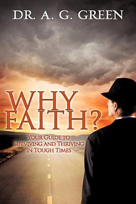 Why Faith   Your Guide to Surviving and Thriving in Tough Times