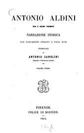 Antonio Aldini ed i suoi tempi: Narrazione storica con documenti inediti o poco noti, pubblicati da Antonio Zanolini. I, Volume 1
