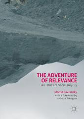 The Adventure of Relevance: An Ethics of Social Inquiry
