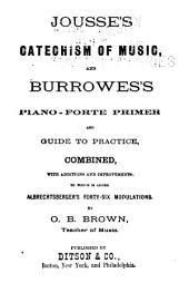 Jousse's Catechism of Music, and Burrowe's Pianoforte Primer and Guide to Practice: Combined, with Additions and Improvements; to which is Added Albrechtsberger's Forty-six Modulations