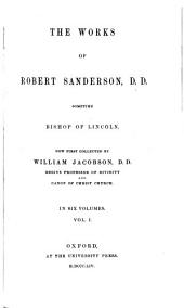 The works of Robert Sanderson, D.D., sometime Bishop of Lincoln: Volume 1