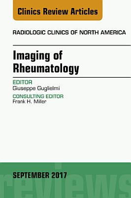 Imaging of Rheumatology, an Issue of Radiologic Clinics of North America, E-Book