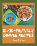111 Kid Friendly Dinner Recipes