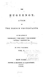 The Huguenot: A Tale of the French Protestants, Volume 1