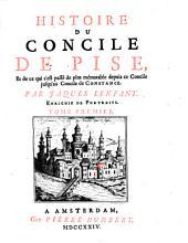 Histoire du concile de Pise et de ce qui s'est passé de plus mémorable depuis ce concile jusqu'au concile de Constance: Volume1