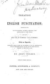 A Treatise on English Punctuation: Designed for Letter-writers, Authors, Printers ... and for the Use of Schools ... With an Appendix, Containing Rules on the Use of Capitals ... Etc