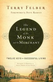 The Legend of the Monk and the Merchant: Twelve Keys to Successful Living