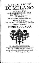 Descrizione di Milano ornata con molti disegni in rame delle fabbriche più cospicue: che si trovano in questa metropoli, Volume 2