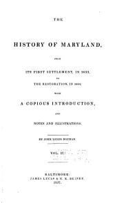 The History of Maryland: From Its First Settlement, in 1633, to the Restoration, in 1660 ; with a Copious Introduction, and Notes and Illustrations, Volume 2