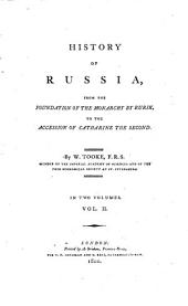 History Of Russia, From The Foundation Of The Monarchy By Rurik, To The Accession Of Catharine The Second: In Two Volumes, Volume 2