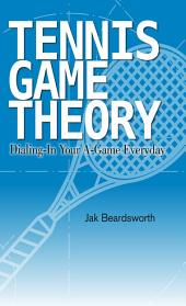Tennis Game Theory: Dialing in Your A-Game Every Day