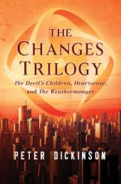 The Changes Trilogy: The Devil's Children, Heartsease, and The Weathermonger